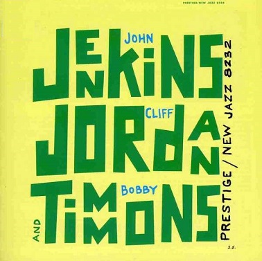John Jenkins Cliff Jordan And Bobby Timmons New Jazz NJLP 8232