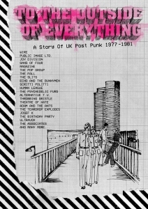 To The Outside Of Everything - A Story Of UK Post Punk 1977 - 1981』