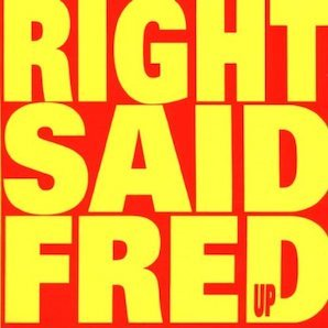 RIGHT SAID FRED「UP」
